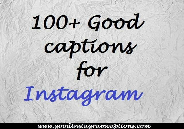 100+ Good Instagram captions for your photos [ Life , Nature and Selfie photos ]